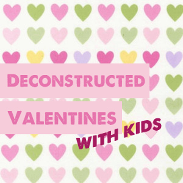 Kids Valentines Ideas Deconstructed Valentines