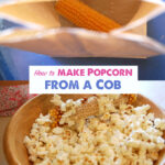 How to Make Popcorn on a Cob