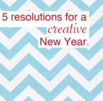 Five New Year's Resolutions for a Creative New Year