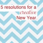 Five New Year's Resolutions that Fuel Creativity