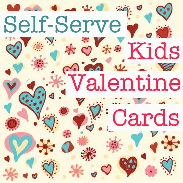 Self Serve Kids Valentine Cards - Tinkerlab