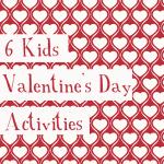 6 Kids Valentines Day Activities