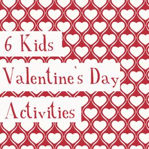 6 Kids Valentines Activities