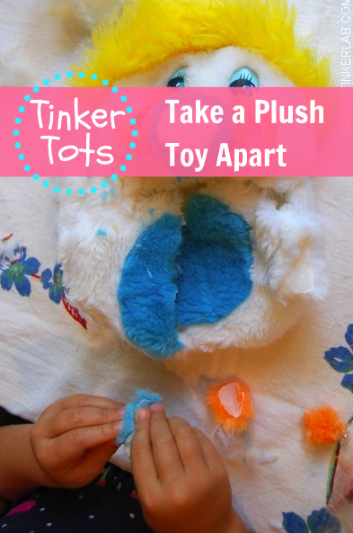 Tinker tots: Take a plush toy apart, using an unloved toy.