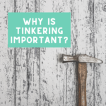 Why is Tinkering Important?