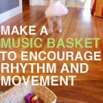 Make a Music Basket to Encourage Rhythm and Movement