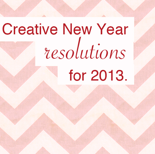 Creative New Year Resolutions 2013