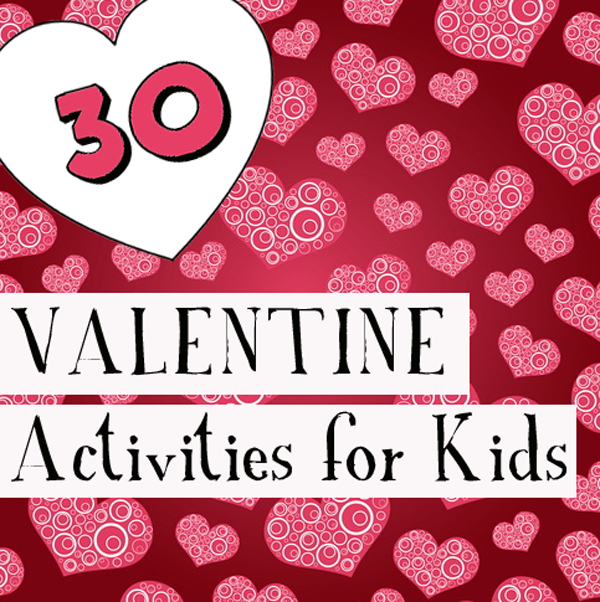 30 Valentine Activities for Kids
