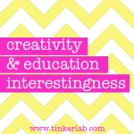 Creativity and education interestingness from the Tinkerlab blog