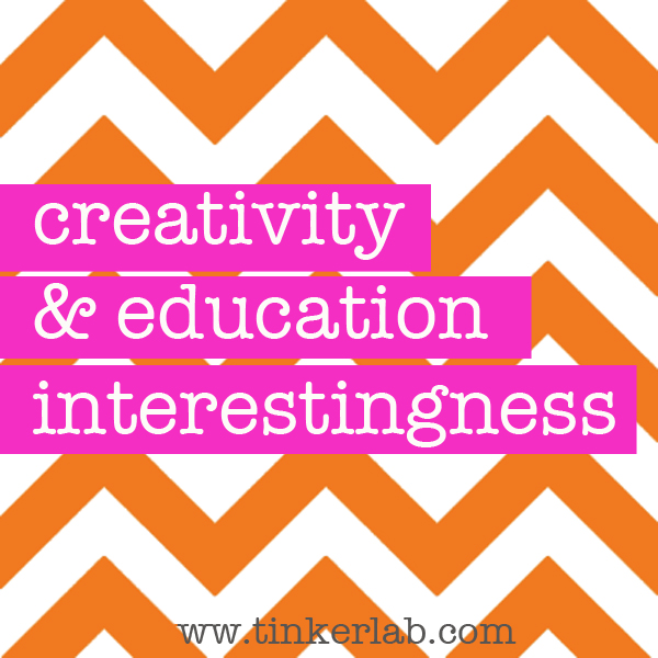 Creativity and Education: A Roundup of Interestingness from Tinkerlab