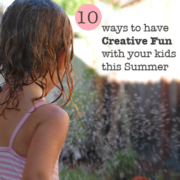10 ways to have creative fun with your kids this summer from Tinkerlab
