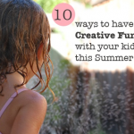 10 Ways to have Creative Fun with your kids this summer | Tinkerlab