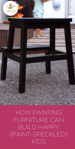 How Painting Furniture Can Build Happier {Paint-Speckled} Kids