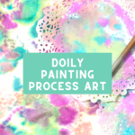 Doily Painting Process Art Project for Preschoolers