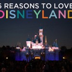 Six Reasons to Love Disneyland