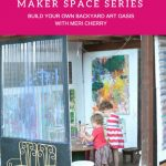 Tinkering Spaces | Meri Cherry's Backyard Art Oasis