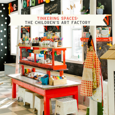 Tinkering Spaces | The Children's Art Factory