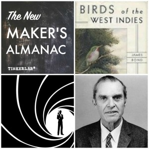 Today in Maker History | The real story behind Jame's Bond's Name | The New Maker's Almanac