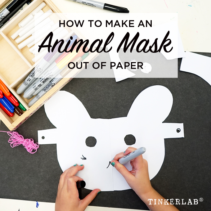 Art Prompt How To Make An Animal Mask Out Of Paper Tinkerlab