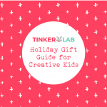 2018 Holiday Gift Guide for Creative Kids