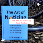 The Art of Noticing – Two Projects and a Book Review