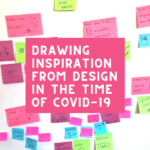 Drawing Inspiration from Design in the Time of COVID-19